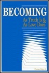 Becoming: As Truth Is and As Love Does  by  Elmore Giles Jr.