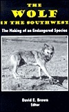 The Wolf in the Soutwest: The Making of an Endangered Species  by  David E. Brown