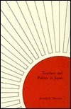 Teachers and Politics in Japan Donald R. Thurston
