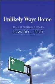 Unlikely Ways Home: Real Life Spiritual Detours  by  Edward L. Beck