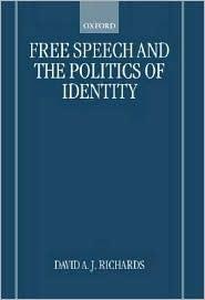 Free Speech and the Politics of Identity David A.J. Richards