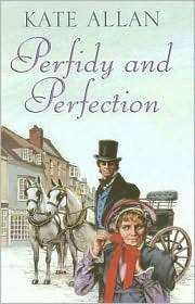 Perfidy and Perfection  by  Kate Allan