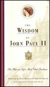 The Wisdom of John Paul II: The Pope on Lifes Most Vital Questions Nick Bakalar