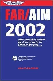 Far/Aim 2002: Includes Federal Aviation Regulations Parts 1, 43, 61, 71, 73, 91, 97, 103, 105, 119, 135, 141, 142, Ntsb 830 and the Complete aeronaut  by  Federal Aviation Administration
