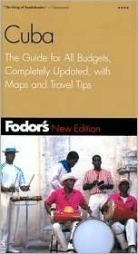 Fodors Cuba, 2nd Edition: The Guide for All Budgets, Completely Updated, with Many Maps and Travel Tips Fodors Travel Publications Inc.