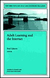 Adult Learning and the Internet: New Directions for Adult and Continuing Education #78 Brad Cahoon