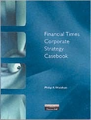 Financial Times Corporate Strategy Casebook  by  Philip A. Wickham