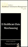 Journal of Healthcare Information Management, E-Healthcare Data Warehousing Journal of Healthcare Information Management, No. 2: Journal of Healthcare ...                Health Care Information Mgmt) Julie Foreman