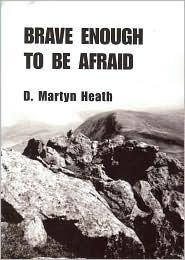 Brave Enough To Be Afraid D. Martyn Heath