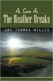 As Soon as the Weather Breaks  by  Jay Thomas Willis