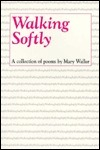 Walking Softly: A Collection Of Poems  by  Mary Waller
