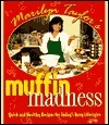 Marilyn Taylors Muffin Madness: Quick and Healthy Recipes for Todays Busy Lifestyles Marilyn Taylor