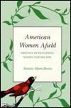 American Women Afield: Writings Pioneering Women Naturalists by Marcia Bonta