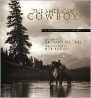 The American Cowboy: A Photographic History  by  Richard Collins