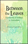 Between the Leaves: A Gathering of Writings  by  Booksellers by Stuart Miller