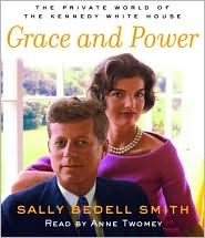 Grace and Power: The Private World of the Kennedy White House  by  Sally Bedell Smith