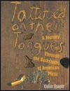 Tattooed on Their Tongues: A Journey Through the Backrooms of American Music  by  Colin Escott