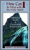 How Can I Be Filled with the Holy Spirit?: Biblical Truth and Personal Testimony Armin R. Gesswein