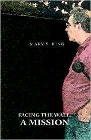 Facing the Wall: A Mission  by  Mary King
