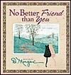 No Better Friend Than You  by  D. Morgan