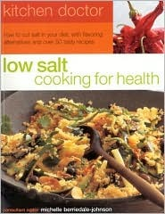 Low Salt Cooking for Health: How to Cut Salt in Your Diet, With Flavoring Alternatives and over 50 Tasty Recipes  by  Michelle Berriedale-Johnson