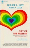 Gift of the Present: Songs of Affirmation, Volume II  by  Louise L. Hay