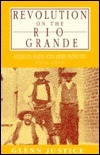 Revolution on the Rio Grande: Mexican Raids and Army Pursuits, 1916-1919 Glenn Justice