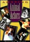 Amazing Animal Actors  by  Pauline Bartel