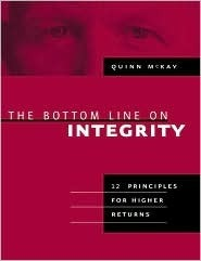 Bottom Line On Integrity, The  by  Quinn G. McKay