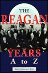 The Reagan Years A to Z: An Alphabetical History of Ronald Reagans Presidency  by  Kenneth Franklin Kurz
