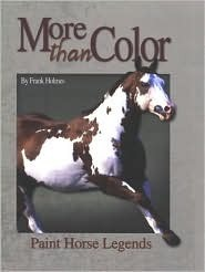 More Than Color: Paint Horse Legends  by  Frank Holmes