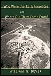 Who Were the Early Israelites and Where Did They Come From? William G. Dever