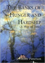 The Banks of Hunger and Hardship:  by  J. Hunter Patterson