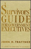 A Survivors Guide for Government Executives: How to Succeed in Washington  by  John H. Trattner