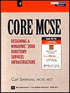 Core MCSE: Designing a Windows 2000 Directory Services Infrastructure  by  Curt Simmons