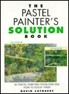 The Pastel Painters Solution Book David Cuthbert