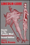 Lincoln-Lore: Lincoln in the Popular Mind Ray B. Browne