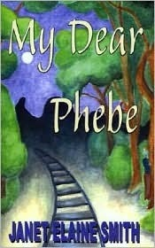 My Dear Phebe  by  Janet Elaine Smith