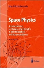 Space Physics: An Introduction To Plasmas And Particles In The Heliosphere And Magnetospheres  by  May-Britt Kallenrode