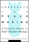 Prospects for Peacemaking: A Citizens Guide to Safer Nuclear Strategy  by  Harlan Cleveland