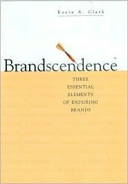 Brandscendence: Three Essential Elements of Enduring Brands  by  Kevin Clark