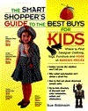 Smart Shoppers Guide to the Best Buys for Kids: Where to Find Designer Clothes, Toys..  by  Sue Robinson