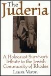 The Juderia: A Holocaust Survivors Tribute to the Jewish Community of Rhodes Laura Varon