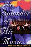 The Splendor Of His Music  by  Dianne Mcmurrin