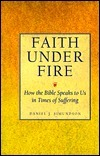 Faith Under Fire: How the Bible Speaks to Us in Times of Suffering  by  Daniel J. Simundson