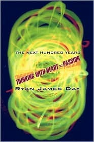 The Next Hundred Years: Thinking with Heart=passion Ryan  Day