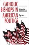 Catholic Bishops in American Politics Timothy A. Byrnes