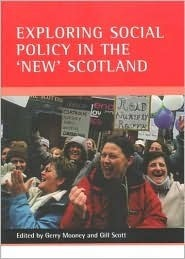 Exploring social policy in the new Scotland  by  Gerry Mooney