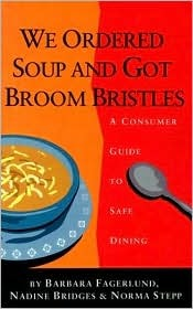 We Ordered Soup and Got Broom Bristles: A Consumer Guide to Safe Dining  by  Barbara Fagerlund