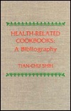 Health-Related Cookbooks: A Bibliography  by  Tian-Chu Shih